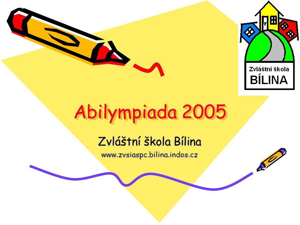 Abilympiada 2005 Abilympiada 2005 Zvláštní škola Bílina www.zvsiaspc.bilina.indos.cz