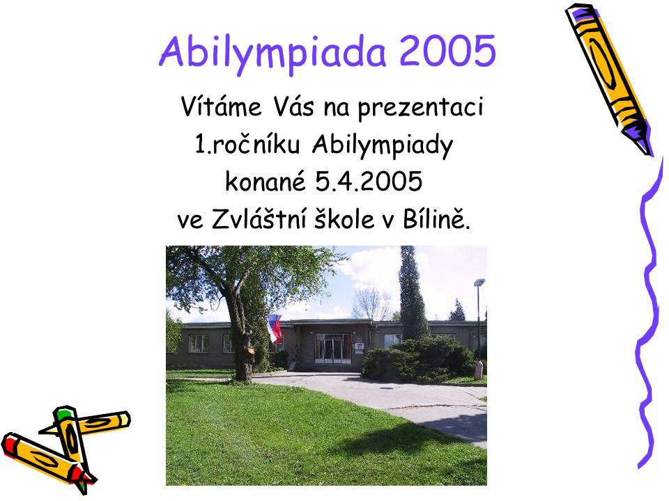 Abilympiada 2005 Vítáme Vás na prezentaci 1.ročníku Abilympiady konané 5.4.2005 ve Zvláštní škole v Bílině.