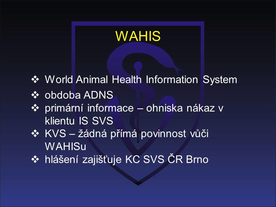 WAHIS  World Animal Health Information System  obdoba ADNS  primární informace – ohniska nákaz v klientu IS SVS  KVS – žádná přímá povinnost vůči