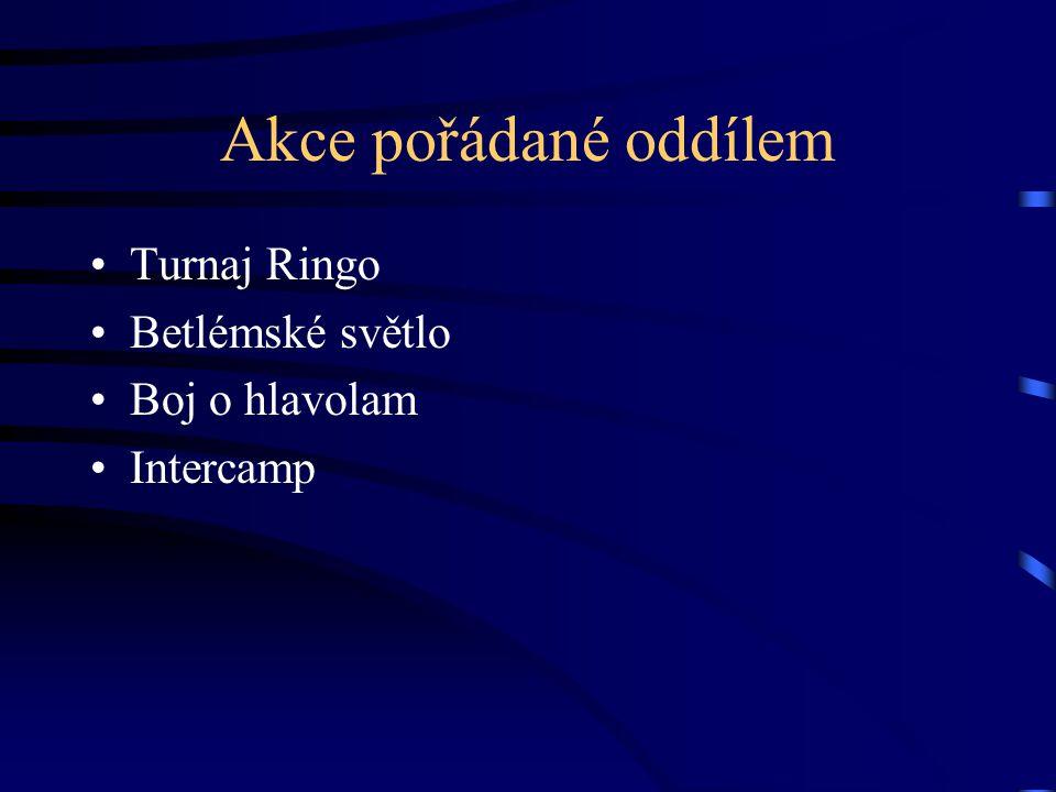 Akce pořádané oddílem •Turnaj Ringo •Betlémské světlo •Boj o hlavolam •Intercamp
