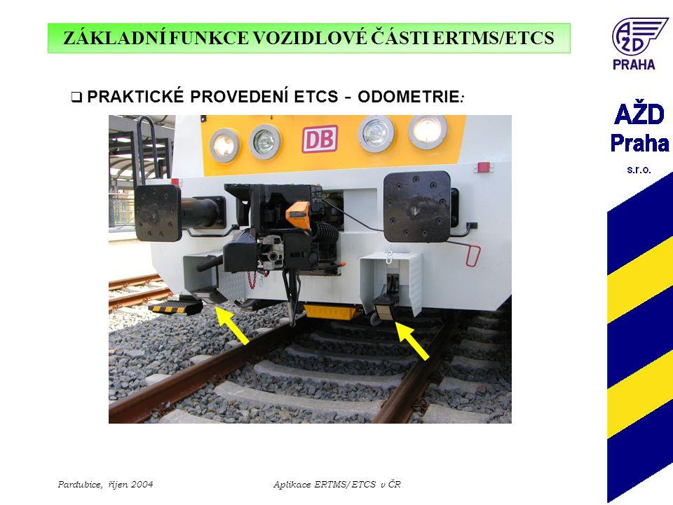 ZÁKLADNÍ FUNKCE VOZIDLOVÉ ČÁSTI ERTMS/ETCS Pardubice, říjen 2004Aplikace ERTMS/ETCS v ČR  PRAKTICKÉ PROVEDENÍ ETCS - ODOMETRIE :