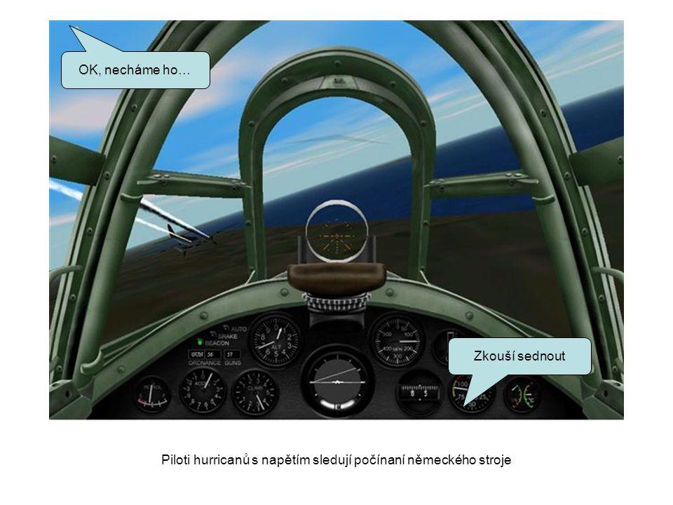 Zkouší sednout OK, necháme ho… Piloti hurricanů s napětím sledují počínaní německého stroje