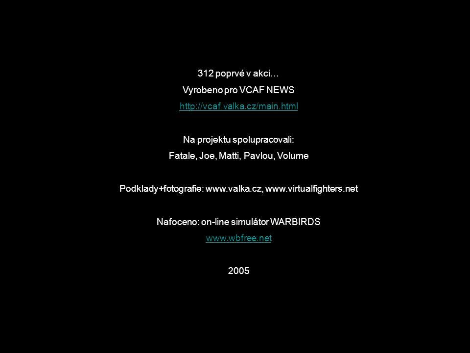 312 poprvé v akci… Vyrobeno pro VCAF NEWS http://vcaf.valka.cz/main.html Na projektu spolupracovali: Fatale, Joe, Matti, Pavlou, Volume Podklady+fotog
