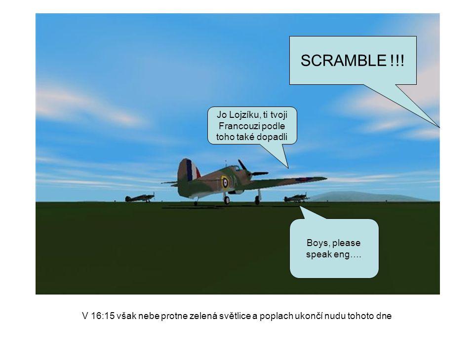Scramble !!! B flight we have a job for you OK chaps, ROLL Piloti nahazují motory a startují