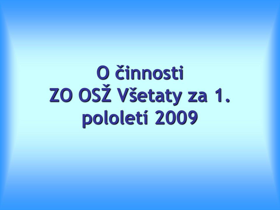 O činnosti ZO OSŽ Všetaty za 1. pololetí 2009