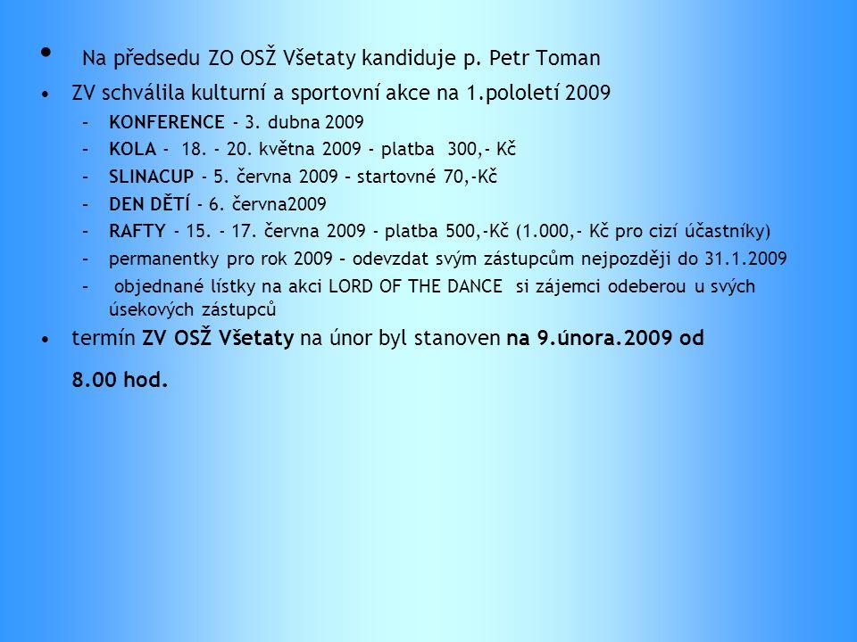 • Na předsedu ZO OSŽ Všetaty kandiduje p. Petr Toman •ZV schválila kulturní a sportovní akce na 1.pololetí 2009 –KONFERENCE - 3. dubna 2009 –KOLA - 18