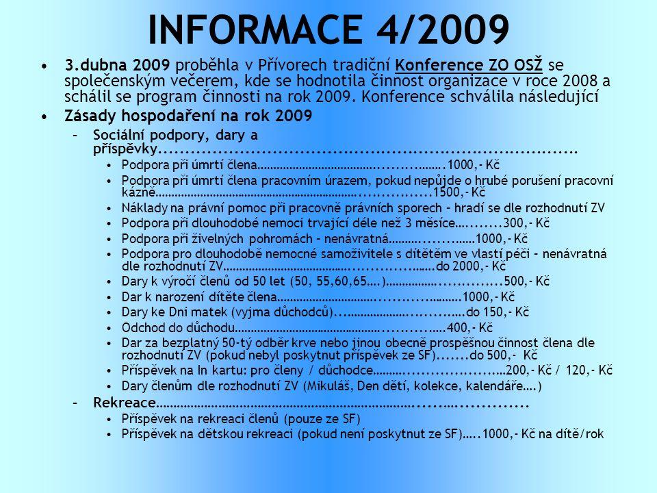 INFORMACE 4/2009 •3.dubna 2009 proběhla v Přívorech tradiční Konference ZO OSŽ se společenským večerem, kde se hodnotila činnost organizace v roce 200