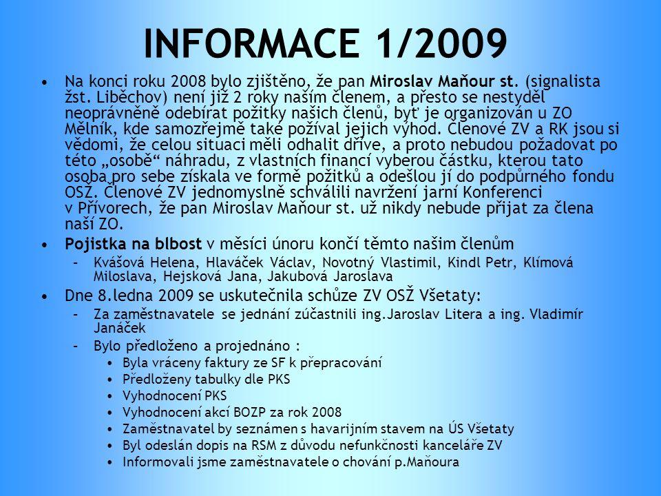 INFORMACE 1/2009 •Na konci roku 2008 bylo zjištěno, že pan Miroslav Maňour st. (signalista žst. Liběchov) není již 2 roky naším členem, a přesto se ne