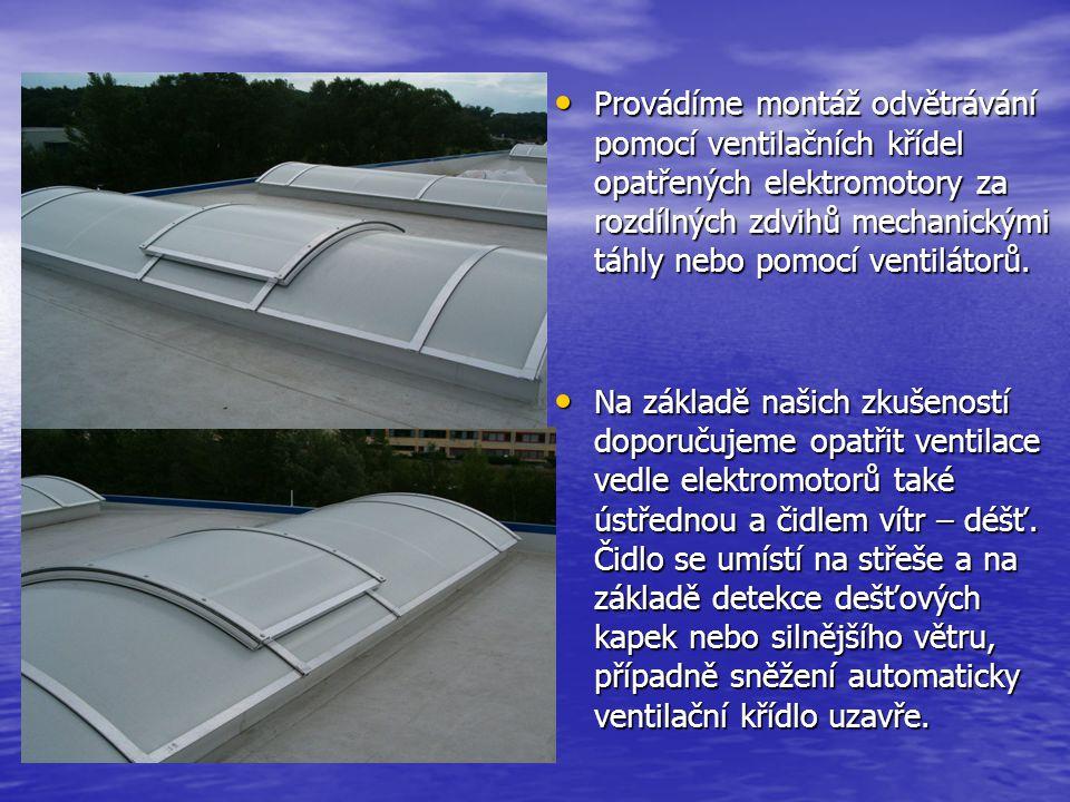 • Provádíme montáž odvětrávání pomocí ventilačních křídel opatřených elektromotory za rozdílných zdvihů mechanickými táhly nebo pomocí ventilátorů. •
