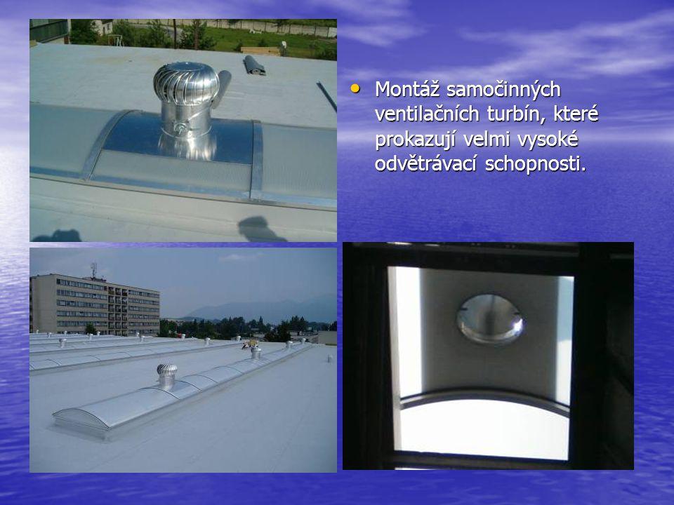 • Montáž samočinných ventilačních turbín, které prokazují velmi vysoké odvětrávací schopnosti.