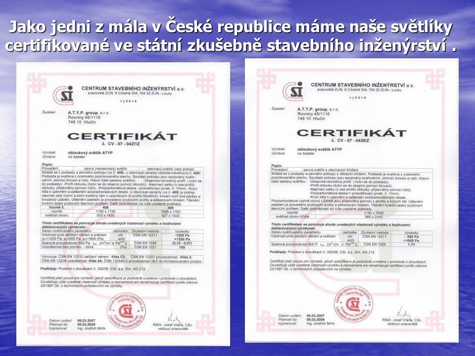 Jako jedni z mála v České republice máme naše světlíky certifikované ve státní zkušebně stavebního inženýrství.