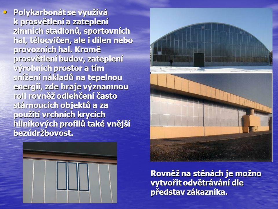 Rovněž na stěnách je možno vytvořit odvětrávání dle představ zákazníka. • Polykarbonát se využívá k prosvětlení a zateplení zimních stadionů, sportovn