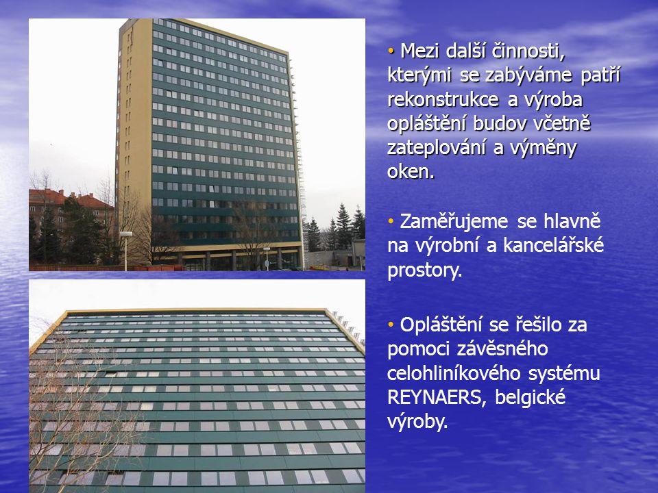 • Mezi další činnosti, kterými se zabýváme patří rekonstrukce a výroba opláštění budov včetně zateplování a výměny oken.