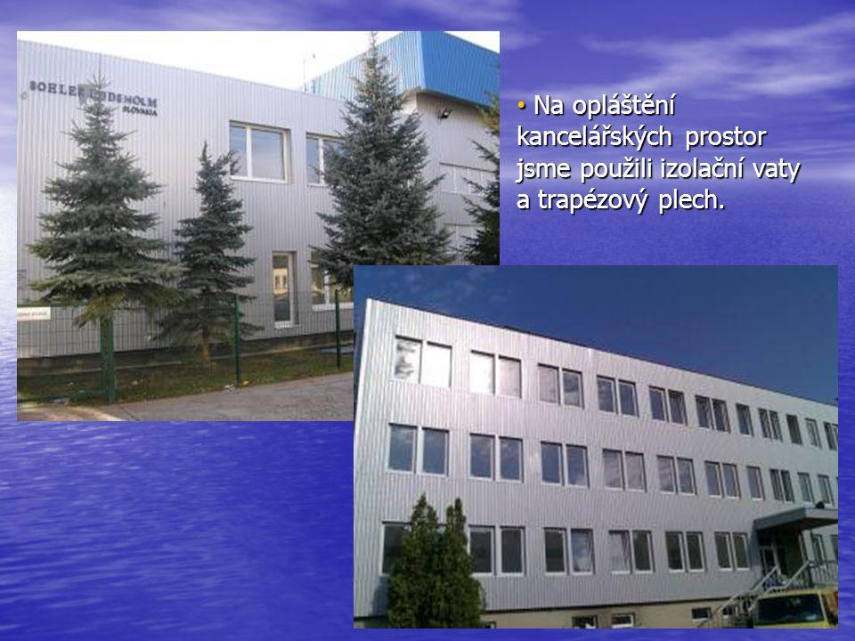 • Na opláštění kancelářských prostor jsme použili izolační vaty a trapézový plech.