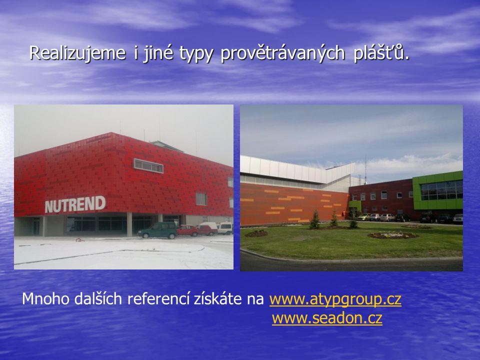 Realizujeme i jiné typy provětrávaných plášťů. Mnoho dalších referencí získáte na www.atypgroup.cz www.seadon.czwww.atypgroup.czwww.seadon.cz