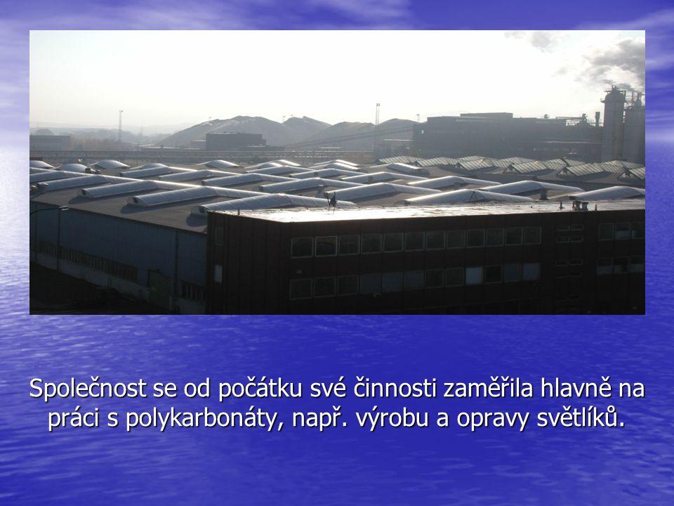 Společnost se od počátku své činnosti zaměřila hlavně na práci s polykarbonáty, např. výrobu a opravy světlíků.