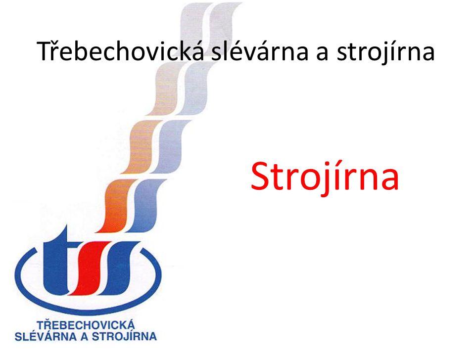 Třebechovická slévárna a strojírna Příklady našich výrobků www.tsssro.cz Vedoucí strojírnyVýrobní dispečer Ing.