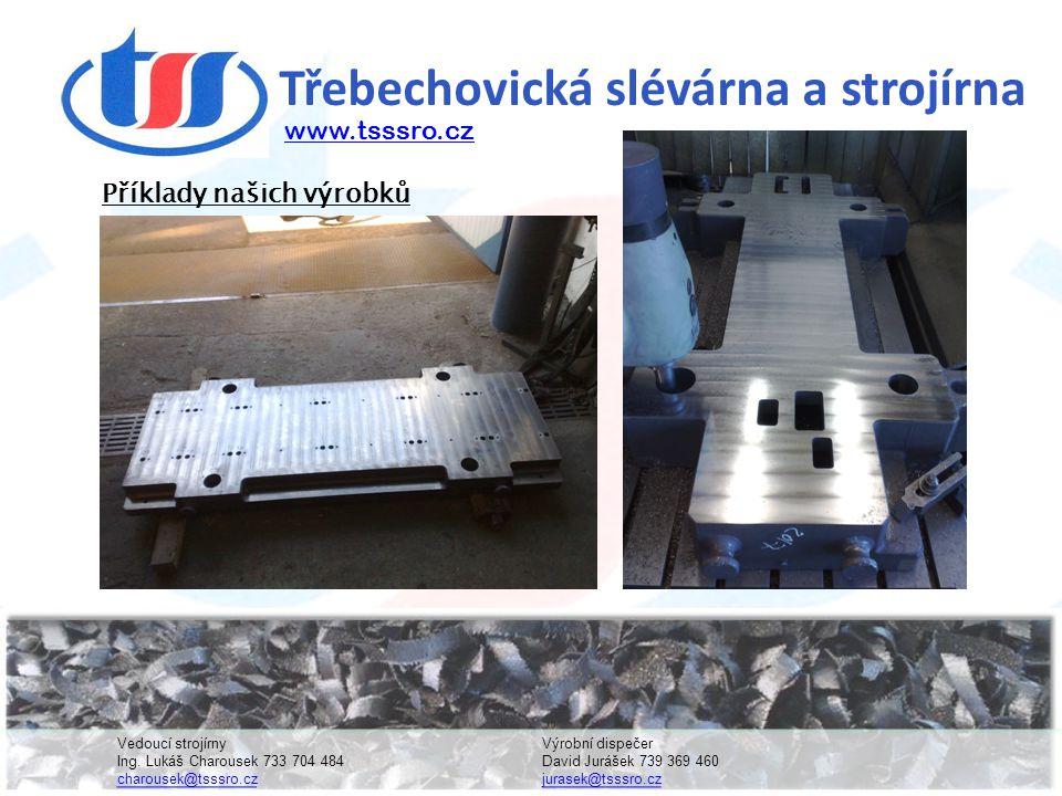 Třebechovická slévárna a strojírna www.tsssro.cz Vedoucí strojírnyVýrobní dispečer Ing.