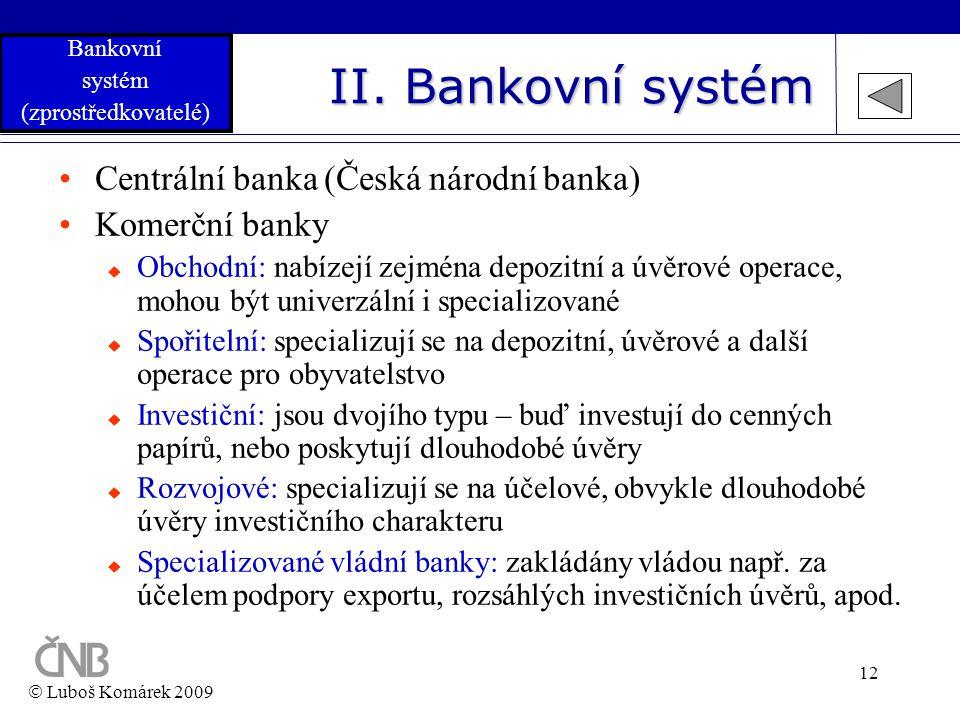 12 II. Bankovní systém •Centrální banka (Česká národní banka) •Komerční banky  Obchodní: nabízejí zejména depozitní a úvěrové operace, mohou být univ