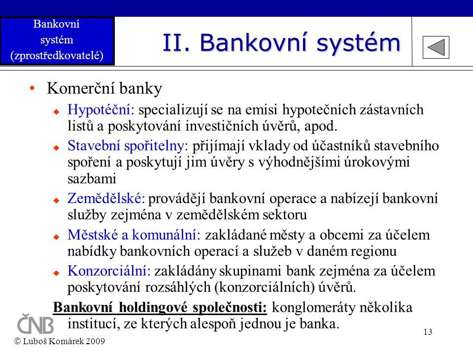 13 II. Bankovní systém •Komerční banky  Hypotéční: specializují se na emisi hypotečních zástavních listů a poskytování investičních úvěrů, apod.  St