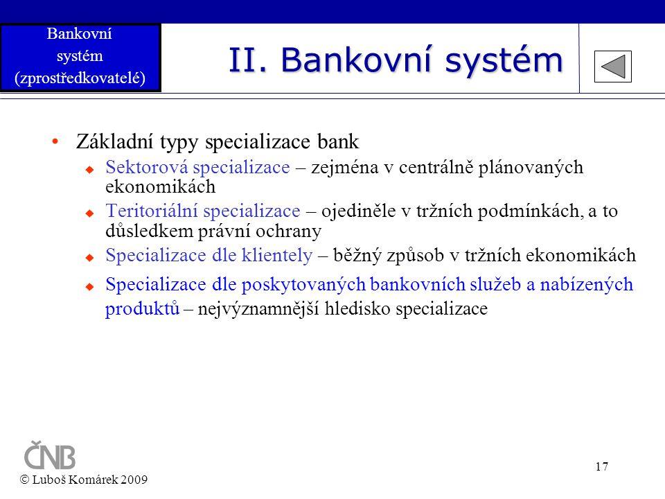 17 II. Bankovní systém •Základní typy specializace bank  Sektorová specializace – zejména v centrálně plánovaných ekonomikách  Teritoriální speciali