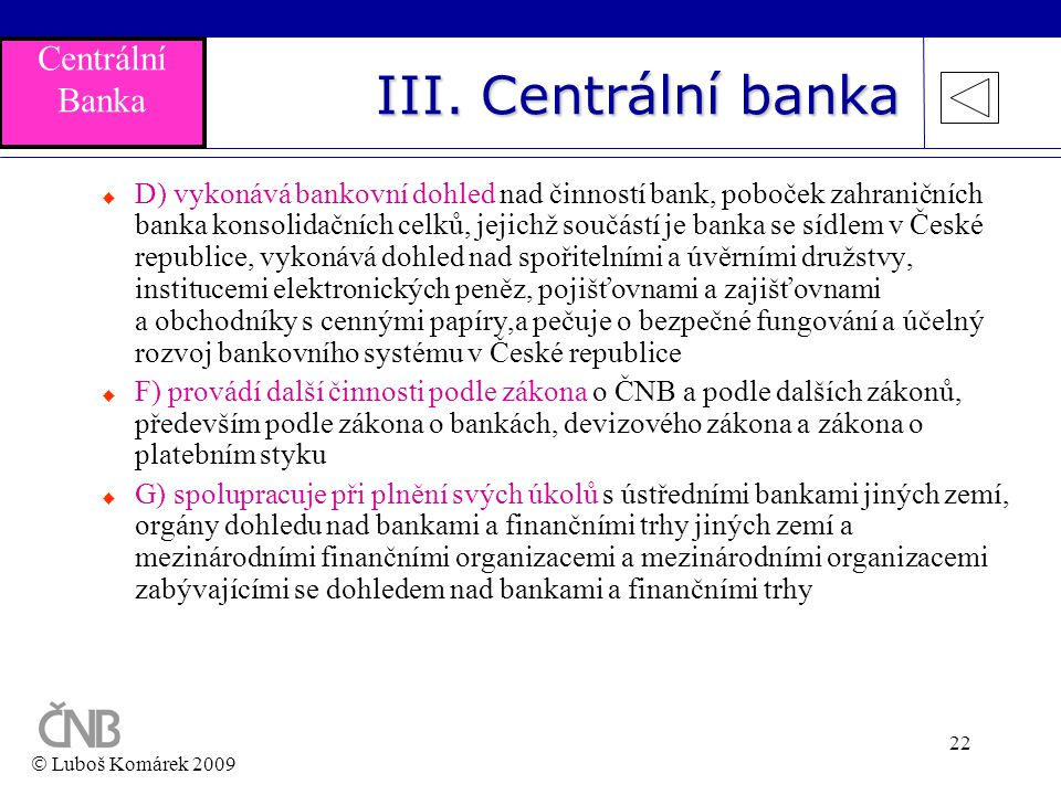 22 III. Centrální banka  D) vykonává bankovní dohled nad činností bank, poboček zahraničních banka konsolidačních celků, jejichž součástí je banka se