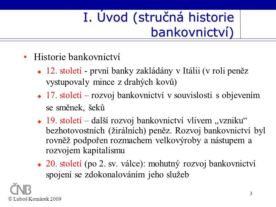3 I. Úvod (stručná historie bankovnictví) •Historie bankovnictví  12. století - první banky zakládány v Itálii (v roli peněz vystupovaly mince z drah