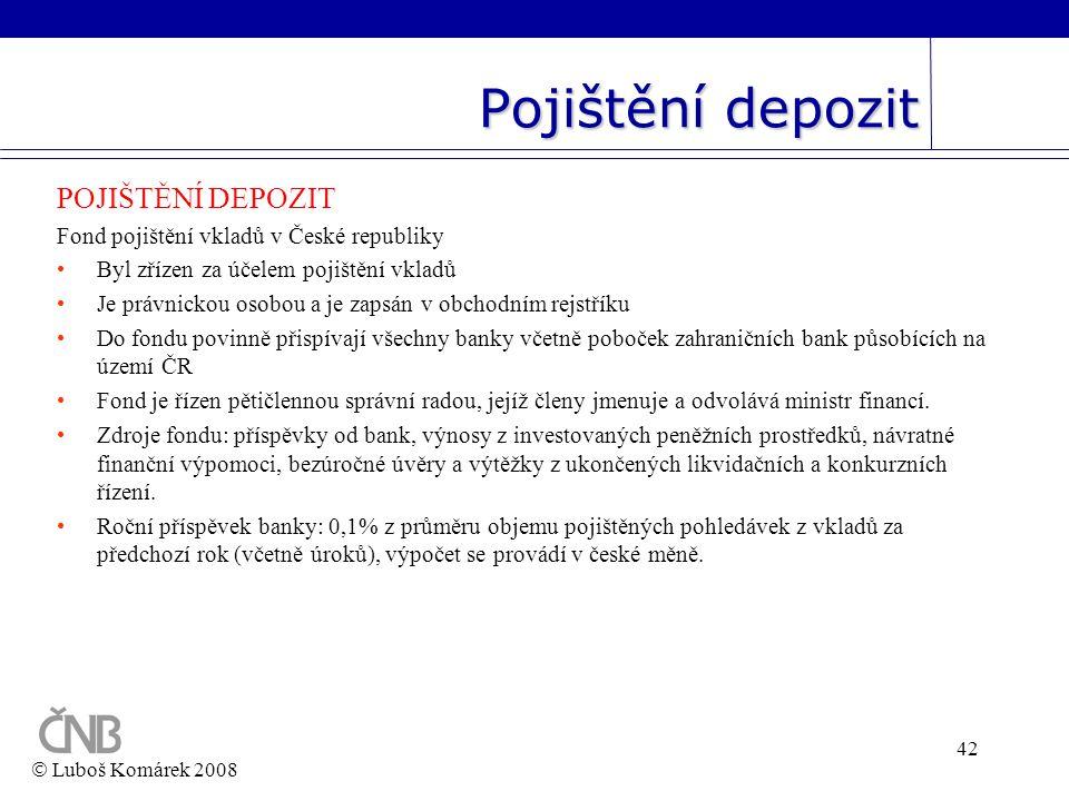 42 Pojištění depozit POJIŠTĚNÍ DEPOZIT Fond pojištění vkladů v České republiky •Byl zřízen za účelem pojištění vkladů •Je právnickou osobou a je zapsá