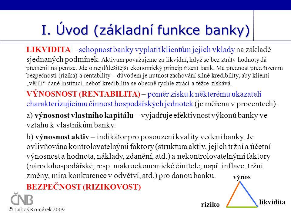 7 I. Úvod (základní funkce banky) LIKVIDITA – schopnost banky vyplatit klientům jejich vklady na základě sjednaných podmínek. Aktivum považujeme za li