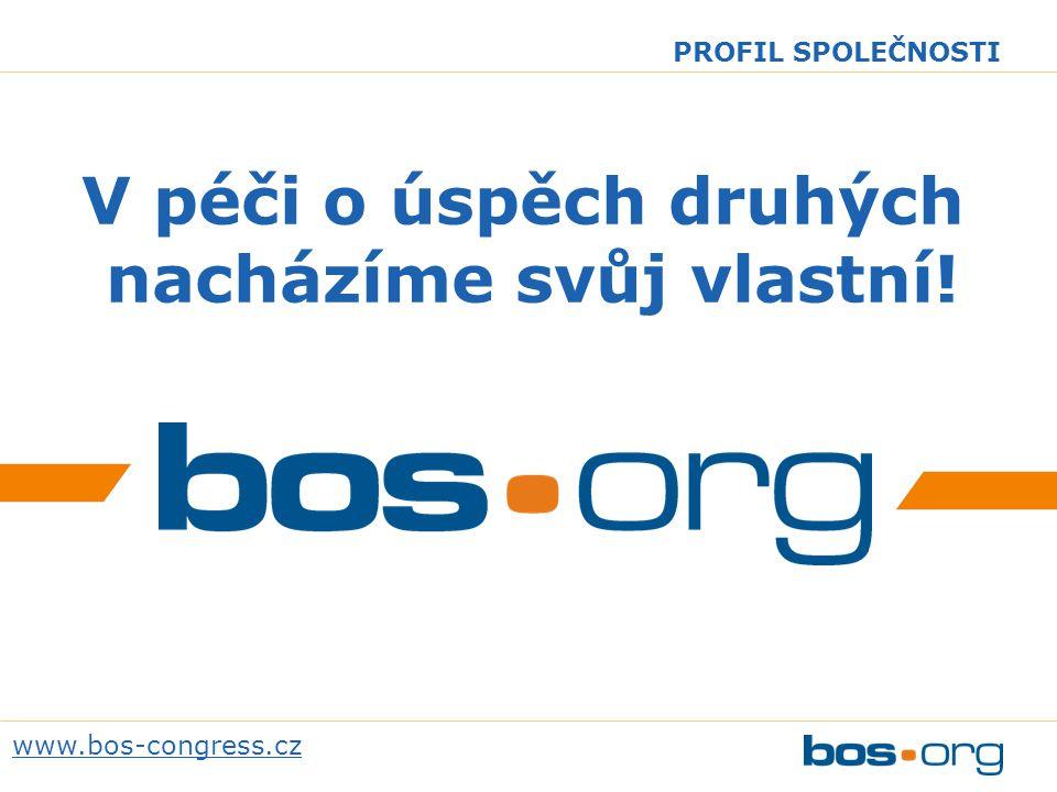 www.bos-congress.cz PROFIL SPOLEČNOSTI V péči o úspěch druhých nacházíme svůj vlastní!