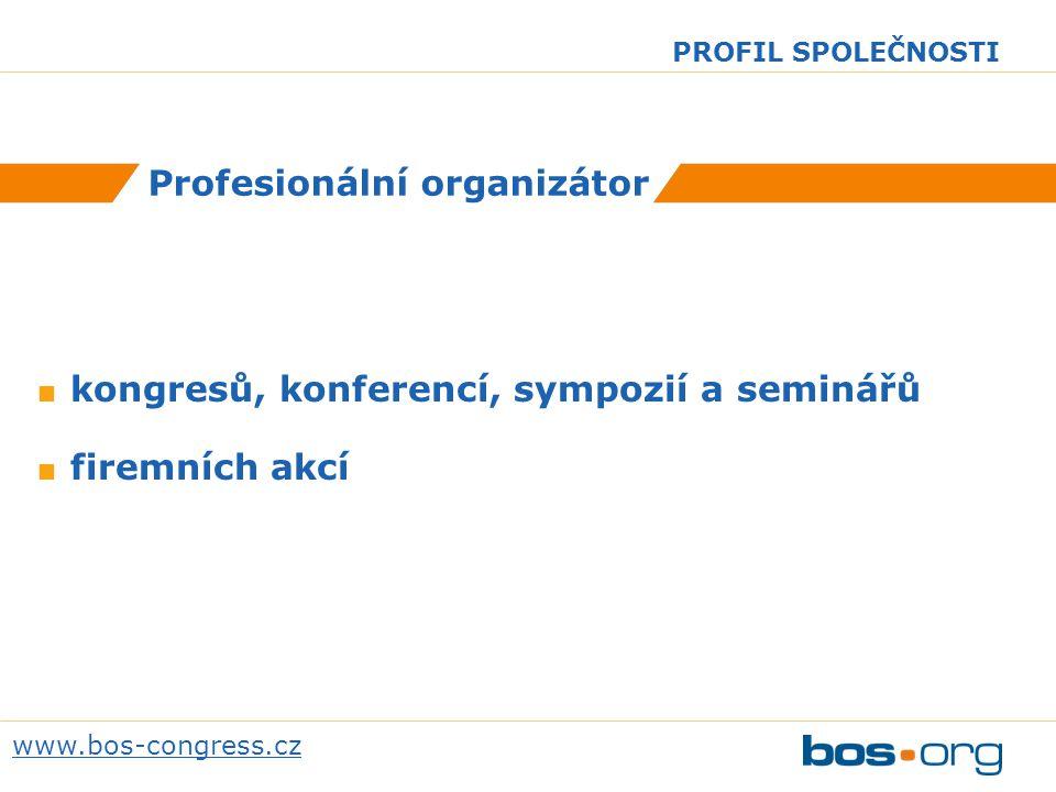 www.bos-congress.cz PROFIL SPOLEČNOSTI Garance úspěšného zajištění akce ZKUŠENOST A ZNALOST 18 let působíme výhradně v oblasti pořádání a organizačního zajištění kongresů, konferencí, sympozií, seminářů a firemních setkání.