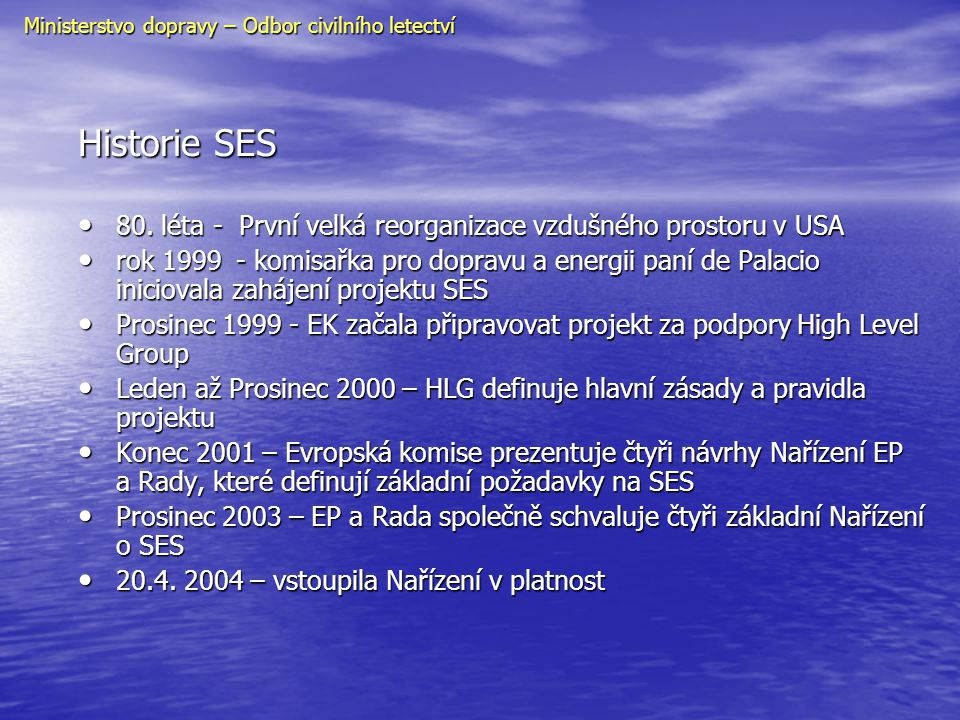 Historie SES • 80. léta - První velká reorganizace vzdušného prostoru v USA • rok 1999 - komisařka pro dopravu a energii paní de Palacio iniciovala za