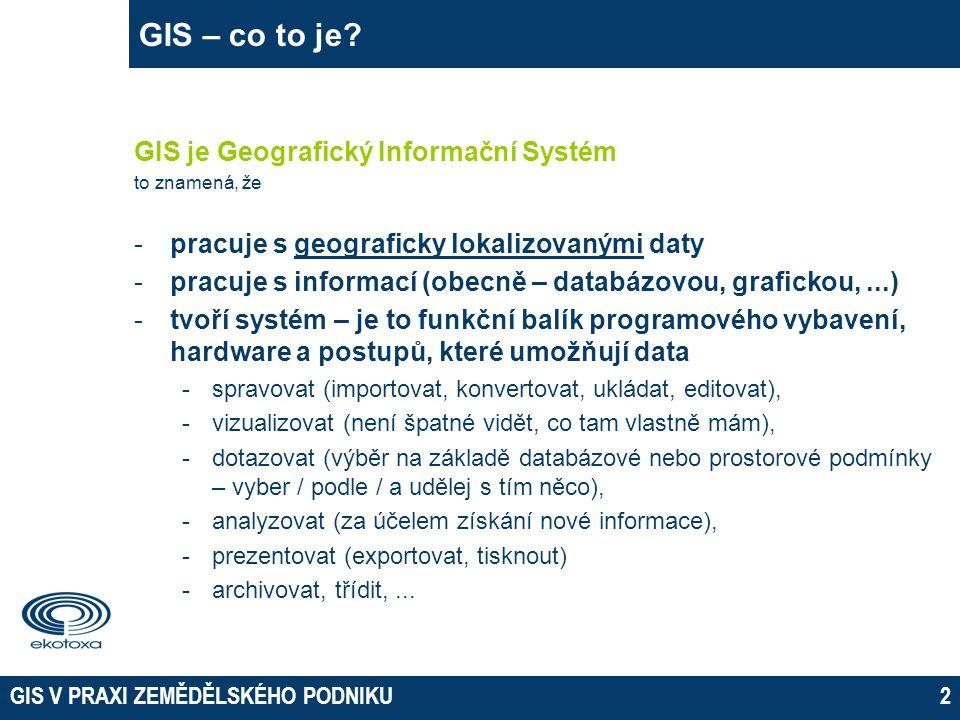 GIS V PRAXI ZEMĚDĚLSKÉHO PODNIKU2 GIS – co to je.