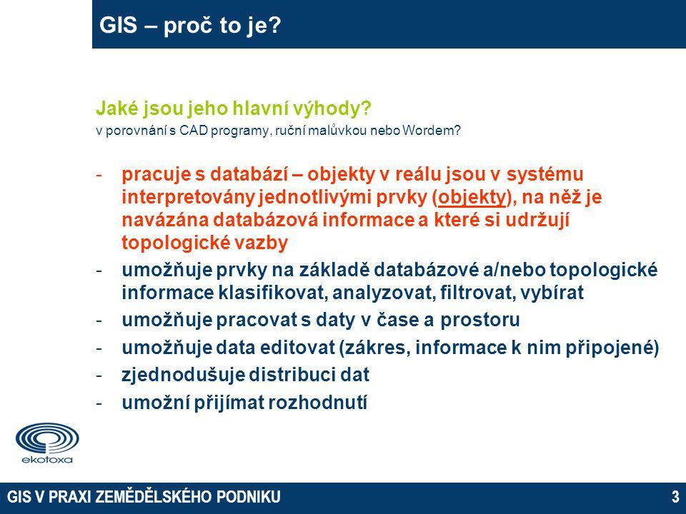 GIS V PRAXI ZEMĚDĚLSKÉHO PODNIKU3 GIS – proč to je.