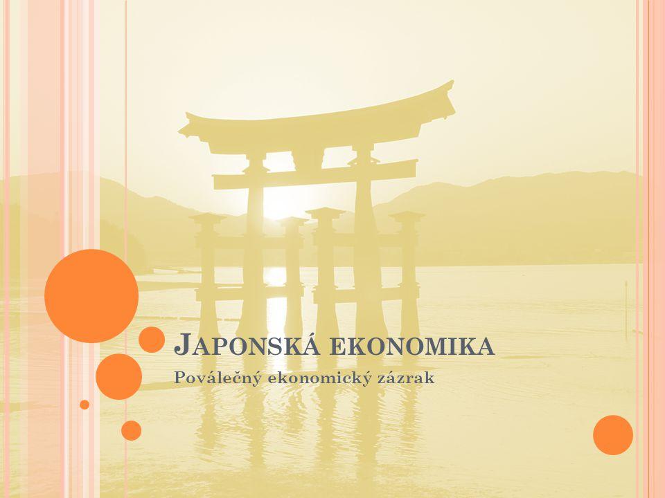 J APONSKÁ EKONOMIKA Poválečný ekonomický zázrak
