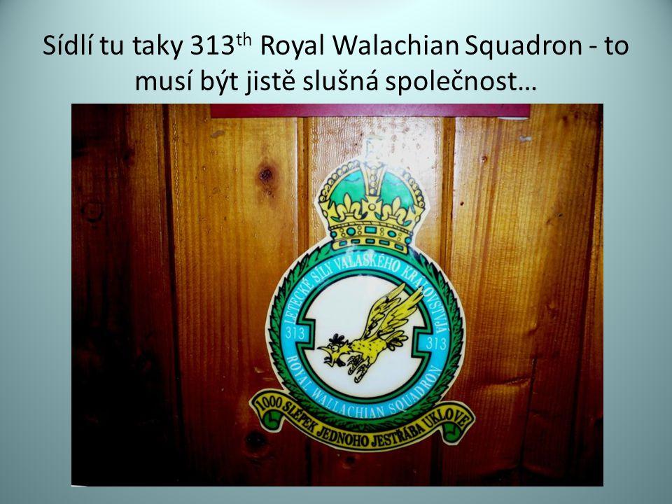Sídlí tu taky 313 th Royal Walachian Squadron - to musí být jistě slušná společnost…