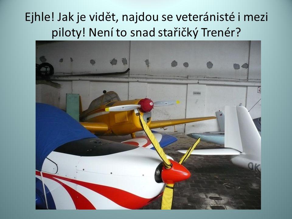 Ejhle! Jak je vidět, najdou se veteránisté i mezi piloty! Není to snad stařičký Trenér