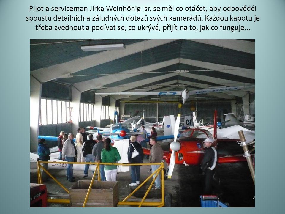 Pilot a serviceman Jirka Weinhönig sr. se měl co otáčet, aby odpověděl spoustu detailních a záludných dotazů svých kamarádů. Každou kapotu je třeba zv