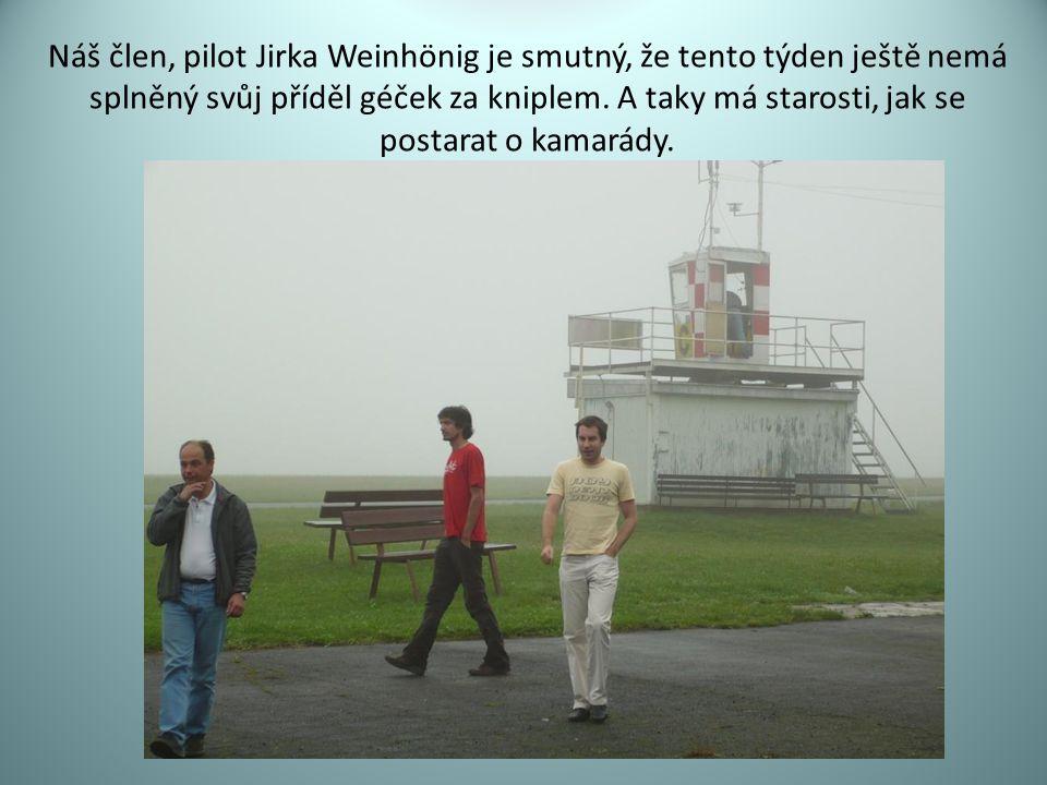 Náš člen, pilot Jirka Weinhönig je smutný, že tento týden ještě nemá splněný svůj příděl géček za kniplem. A taky má starosti, jak se postarat o kamar