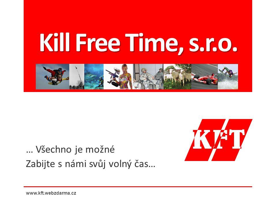 Kill Free Time, s.r.o. … Všechno je možné Zabijte s námi svůj volný čas… www.kft.webzdarma.cz