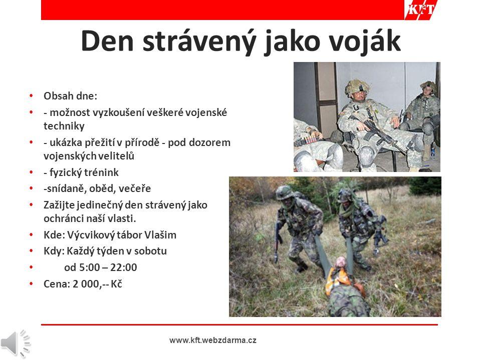 • Obsah dne: • - možnost vyzkoušení veškeré vojenské techniky • - ukázka přežití v přírodě - pod dozorem vojenských velitelů • - fyzický trénink • -snídaně, oběd, večeře • Zažijte jedinečný den strávený jako ochránci naší vlasti.