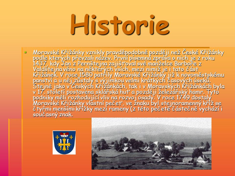 Historie MMMMoravské Křižánky vznikly pravděpodobně později než České Křižánky podle kterých převzali název. První písemná zpráva o nich je z roku