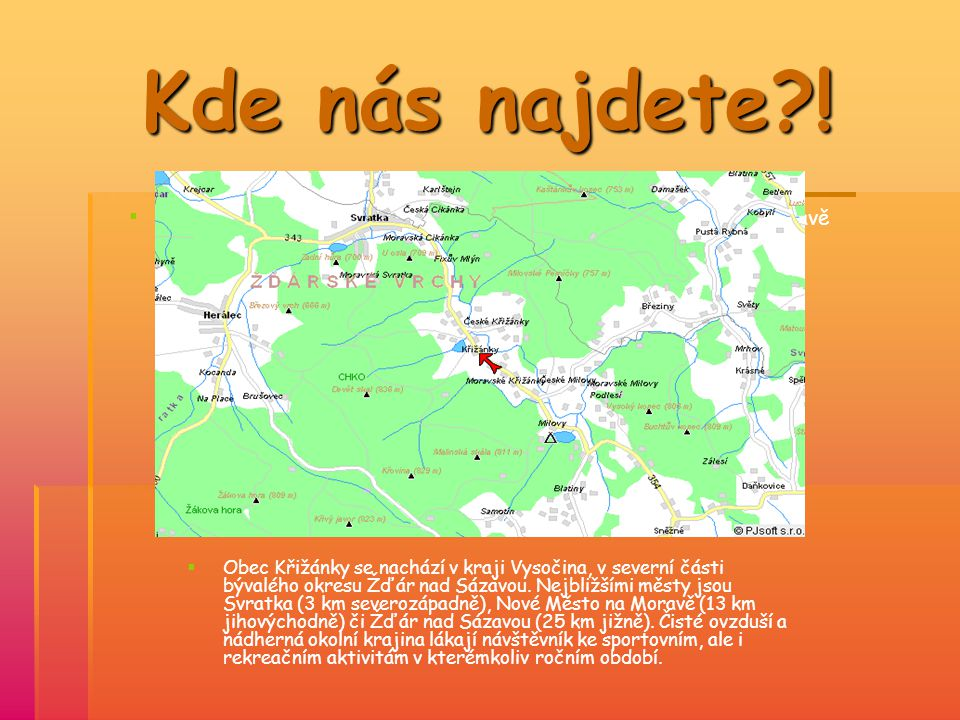 Kde nás najdete?!   Křižánky leží 13 km jihovýchodně od Nového mšsta na Moravě KKřižánky leží asi 13 km jihovýchodně od Nového města na Moravě 