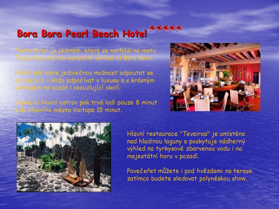 Bora Bora Pearl Beach Hotel Tento hotel je jediným, který se nachází na motu Teyairoa a má tak senzační výhled na Bora Bora. Právě zde máte jedinečnou