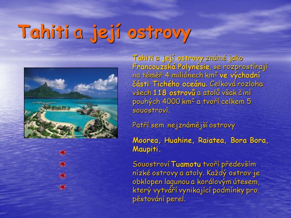 Tahiti a její ostrovy Tahiti a její ostrovy známé jako Francouzská Polynésie, se rozprostírají na téměř 4 miliónech km 2 ve východní části Tichého oce