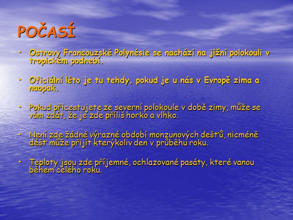 POČASÍ • Ostrovy Francouzské Polynésie se nachází na jižní polokouli v tropickém podnebí. • Oficiální léto je tu tehdy, pokud je u nás v Evropě zima a