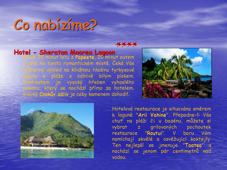 Co nabízíme? Hotel - Sheraton Moorea Lagoon Pouze 20 minut letu z Papeete, 20 minut autem a jste na tomto romantickém místě. Čeká Vás nádherný výhled
