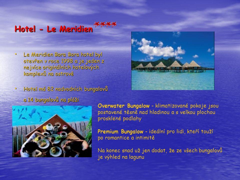 Hotel - Le Meridien • Le Meridien Bora Bora hotel byl otevřen v roce 1998 a je jeden z nejvíce originálních hotelových komplexů na ostrově • Hotel má