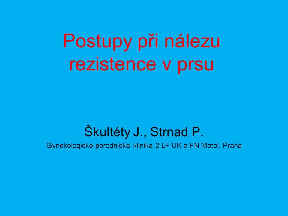 Postupy při nálezu rezistence v prsu Škultéty J., Strnad P. Gynekologicko-porodnická klinika 2.LF UK a FN Motol, Praha