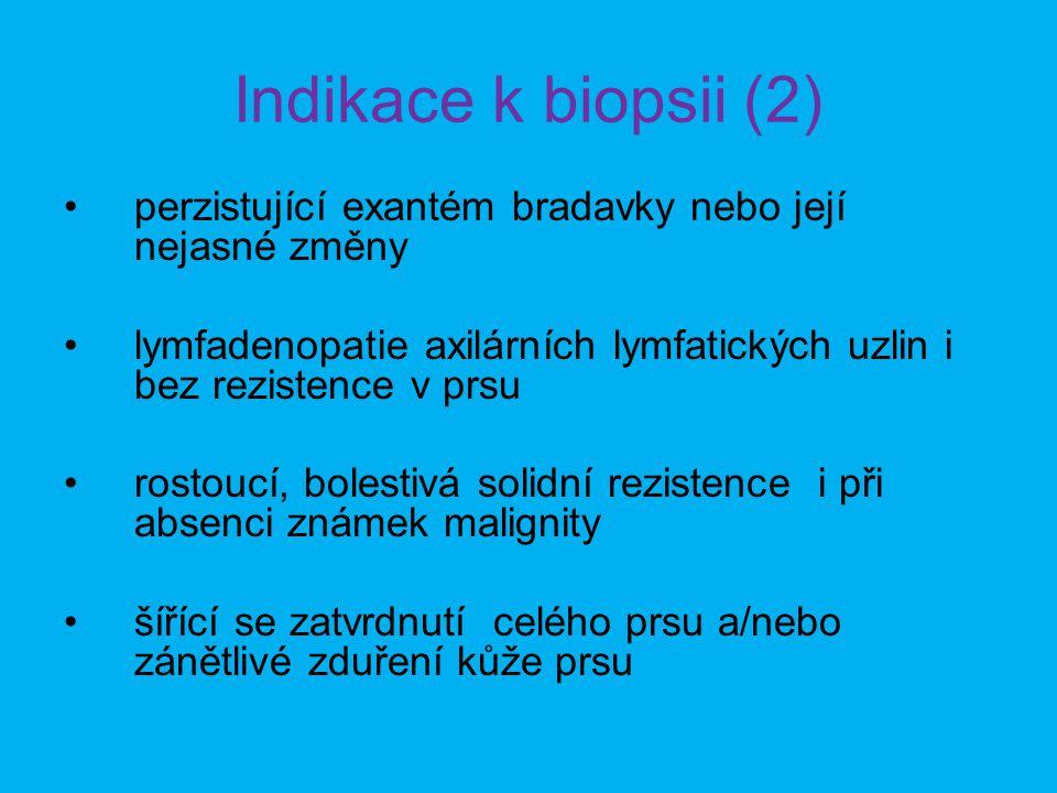 Indikace k biopsii (2) •perzistující exantém bradavky nebo její nejasné změny •lymfadenopatie axilárních lymfatických uzlin i bez rezistence v prsu •r